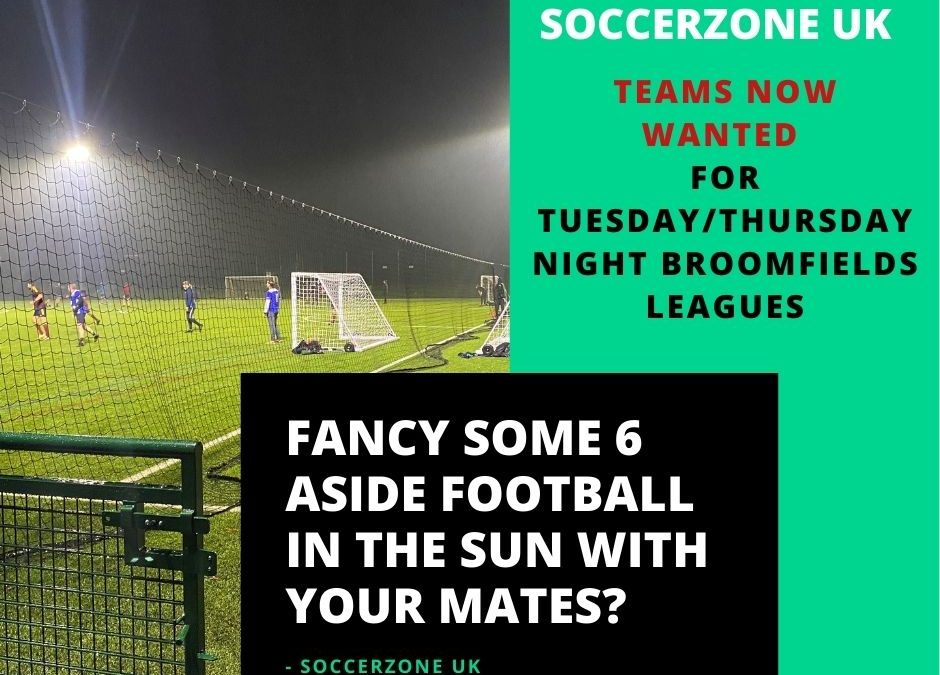 Teams now wanted for Tuesday/Thursday night Broomfield's 6 aside leagues